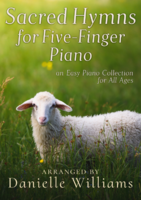 Sacred Hymns for Five-Finger Piano: an Easy Piano Collection for All Ages