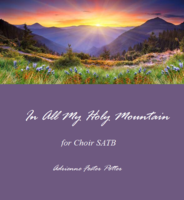 In All My Holy Mountain (for choir)