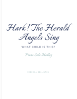 Hark! The Herald Angels Sing-What Child Is This