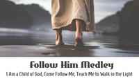 Follow Him Medley (I am a Child of God, Come Follow Me, Teach Me to Walk in the Light)